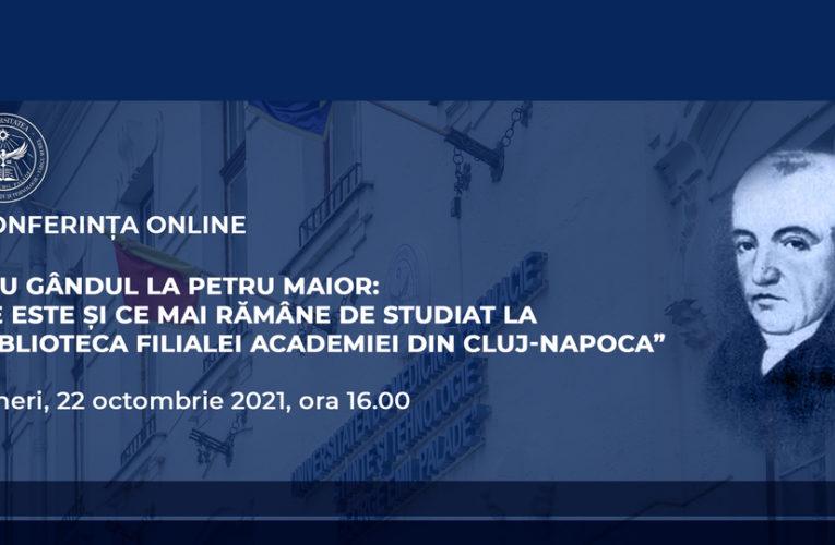 """Conferința online """"Cu gândul la Petru Maior: ce este și ce mai rămâne de studiat la Biblioteca Filialei Academiei din Cluj-Napoca"""""""